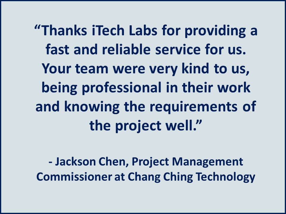 Thanks iTech Labs for providing a fast and reliable service for us - Chang Ching Technology